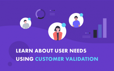 How to Validate User Needs with Customer Validation