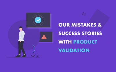 Why Validating Product Ideas is a Must: Our Mistakes & Success Stories