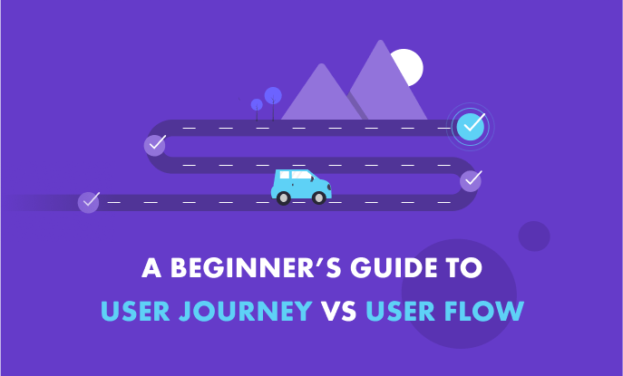 A Beginner's Guide To User Journey vs User Flow