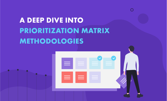 Get Familiar with Prioritization Matrix Methodologies