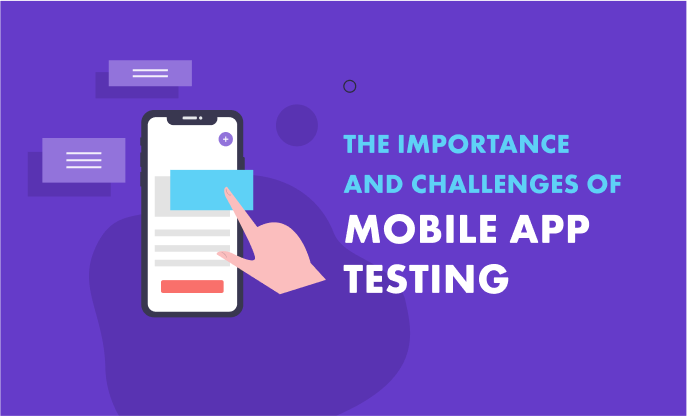 The Importance and Challenges of Mobile App Testing