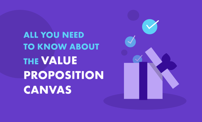 How to Use Value Proposition Canvas: The Definitive Guide