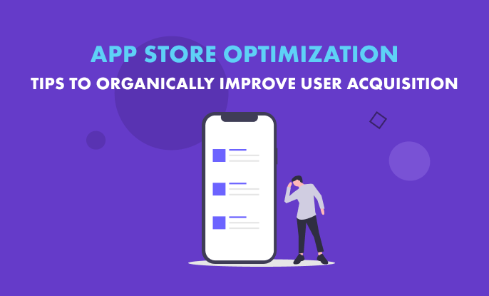App Store Optimization:Tips to Organically Improve User Acquisition