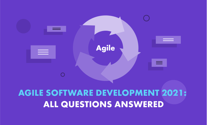 Agile Software Development in 2021: 27 questions & answers