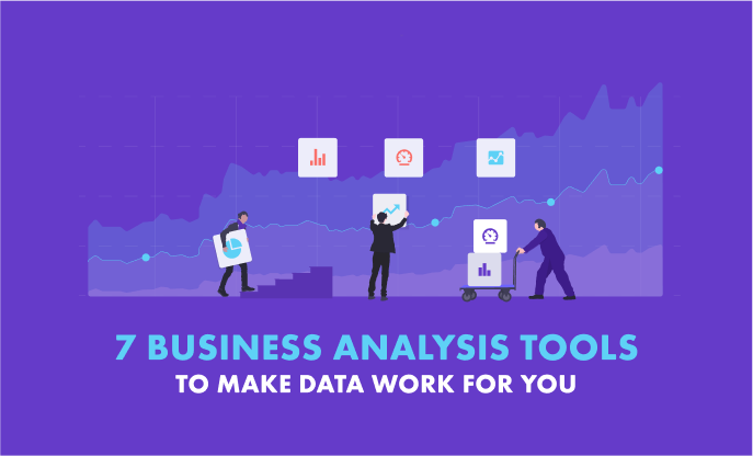 7 Business Analysis Tools to Make Data Work for You